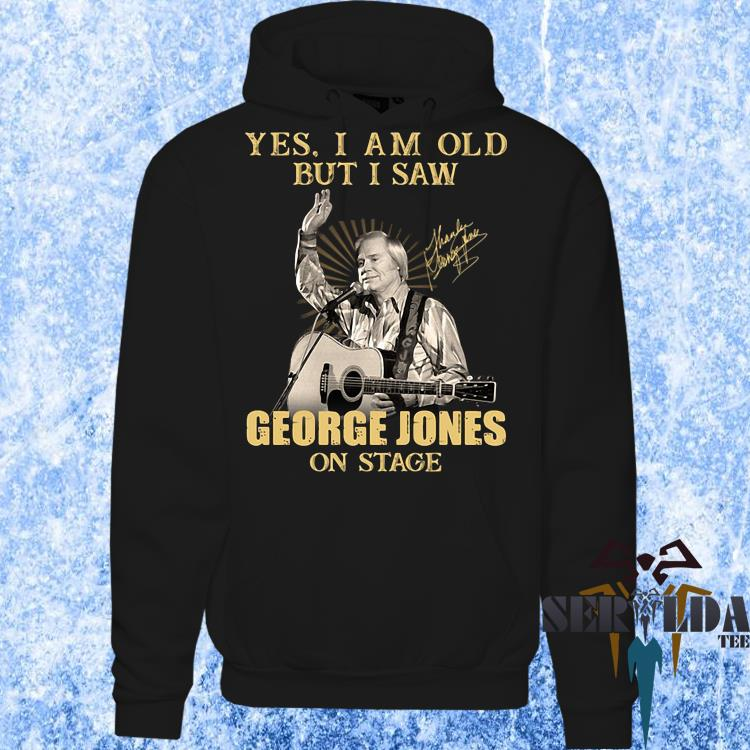 Yes I Am Old But I Saw George Jones On Stage Signature Shirt hoodie